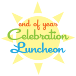 Sign Up Now: End-of-School-Year Celebration Luncheon 2018